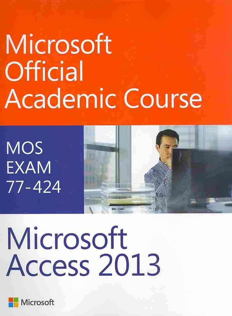 Microsoft Access 13 By Microsoft Official Academic Course (COR)