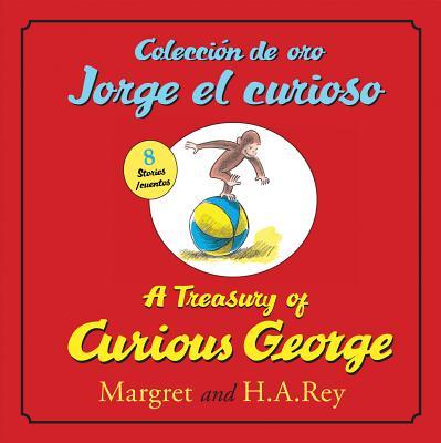 A Treasury of Curious George / Coleccion de oro Jorge el curioso By Rey, H. A./ Rey, Margret